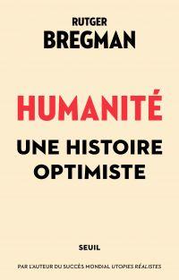 Humanité. Une histoire optimiste | Bregman, Rutger (1988-....). Auteur