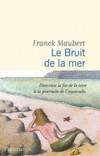 Le Bruit de la mer | Maubert, Franck. Auteur