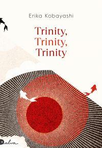 Trinity, trinity, trinity | Kobayashi, Erika (1978-....). Auteur