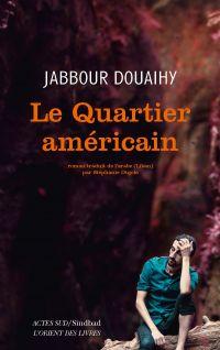 Le Quartier américain | Douaihy, Jabbour (1949-....). Auteur