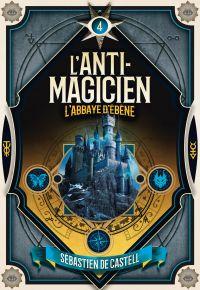L'Anti-Magicien (Tome 4) - L'Abbaye d'ébène | De Castell, Sebastien