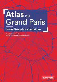 Atlas du Grand Paris | Béhar, Daniel. Directeur de publication
