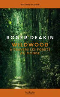 Wildwood. À travers les forêts du monde | Deakin, Roger. Auteur