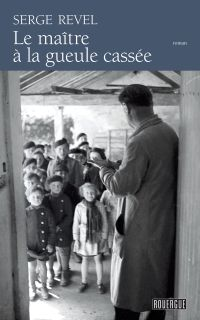 Le maître à la gueule cassée | Revel, Serge (1946-....). Auteur