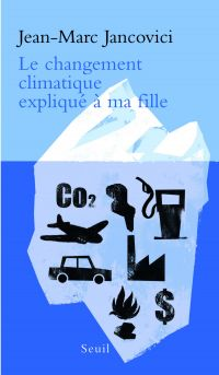 Le Changement climatique expliqué à ma fille | Jancovici, Jean-Marc. Auteur