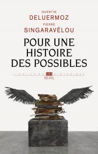 Pour une histoire des possibles. Analyses contrefactuelles et futurs non advenus | Deluermoz, Quentin. Auteur