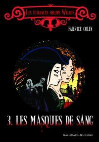 Les étranges soeurs Wilcox (Tome 3) - Les masques de sang | Colin, Fabrice. Auteur