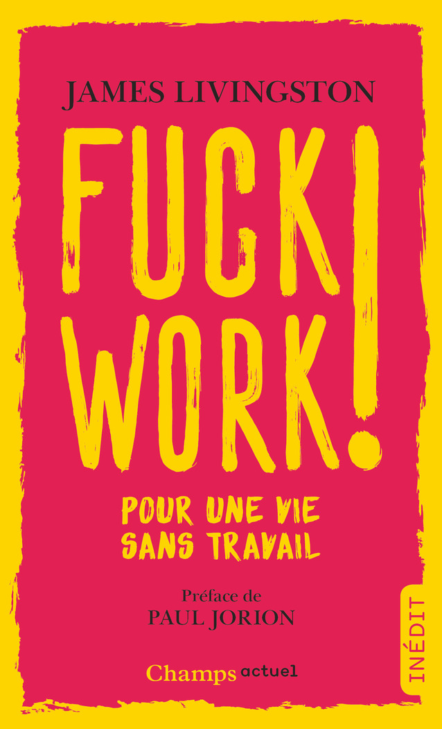 Fuck Work ! Pour une vie sans travail