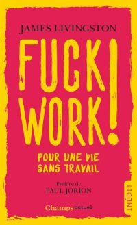 Fuck work ! : pour une vie sans travail