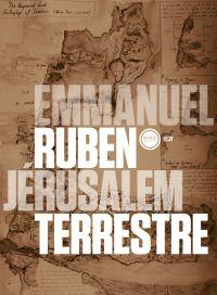 Jérusalem Terrestre | Ruben, Emmanuel (1980-....). Auteur
