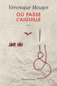 Où passe l'aiguille | Mougin, Véronique (1977-....). Auteur
