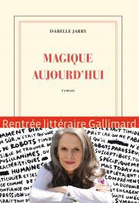 Magique aujourd'hui | Jarry, Isabelle (1959-....). Auteur