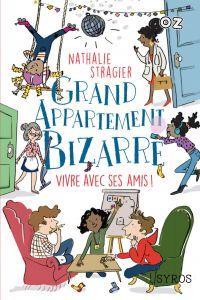 Grand appartement bizarre - Tome 2 : Vivre avec ses amis ! | Stragier, Nathalie