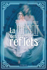 La maison des reflets | Brissot, Camille. Auteur