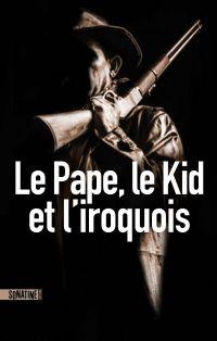 Le pape, le kid et l'iroquois | COLIN-KAPEN, Cindy