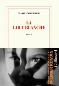 La Golf blanche | Sitzenstuhl, Charles (1988-....). Auteur