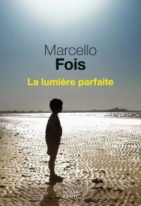 La Lumière parfaite | Fois, Marcello