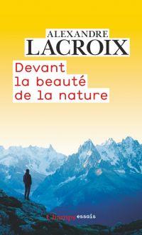 Devant la beauté de la nature | Lacroix, Alexandre (1975-....). Auteur