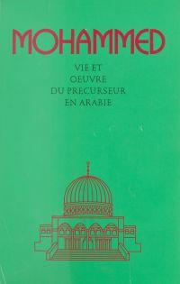 Mohammed : Vie et œuvre du ...