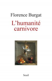L'Humanité carnivore | Burgat, Florence. Auteur
