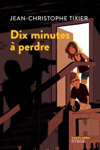 Dix minutes à perdre | Tixier, Jean-Christophe. Auteur