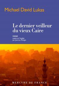 Le dernier veilleur du vieux Caire | Lukas, Michael David (1979-....). Auteur