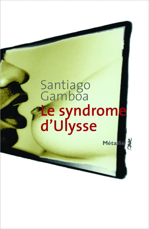 Le Syndrome d'Ulysse | Gamboa, Santiago (1965-....). Auteur