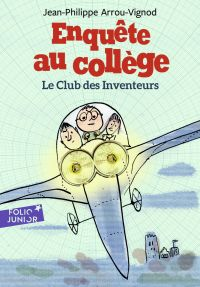 Enquête au collège (Tome 6) - Le club des inventeurs | Arrou-Vignod, Jean-Philippe. Auteur