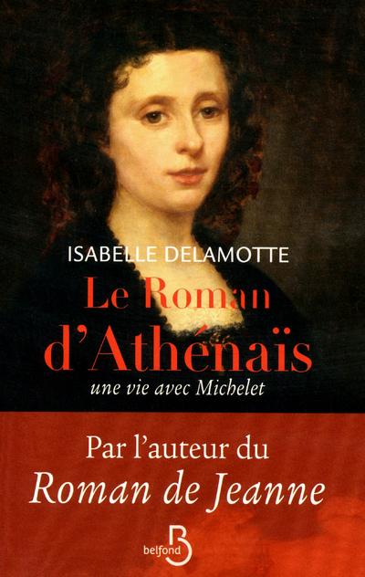 Le roman d'Athénaïs, une vie avec Michelet | DELAMOTTE, Isabelle