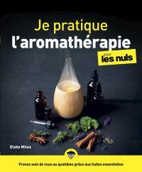 Je pratique l'aromathérapie pour les Nuls, grand format | MILES, Elske. Auteur