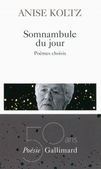 Somnambule du jour. Poèmes choisis | Koltz, Anise (1928-....). Auteur