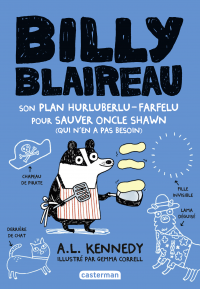 Billy Blaireau (Tome 2) - Son plan hurluberlu-farfelu pour sauver oncle Shawn (qui n'en a pas besoin) | Kennedy, Alison Louise. Auteur