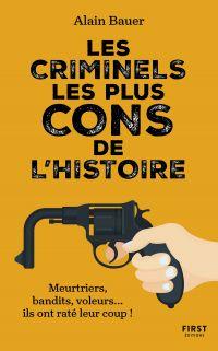 Les criminels les plus cons de l'histoire | Bauer, Alain
