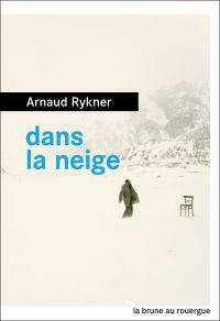 Dans la neige | Rykner, Arnaud. Auteur