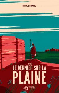 Le dernier sur la plaine | Bernard, Nathalie. Auteur