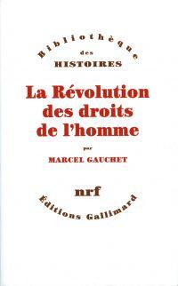 La Révolution des droits de l'homme | Gauchet, Marcel. Auteur