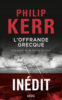L'Offrande grecque - Une aventure de Bernie Gunther | Kerr, Philip. Auteur