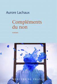 Compléments du non | Lachaux, Aurore. Auteur