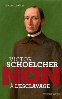 "Victor Schoelcher : ""Non à l'esclavage"""