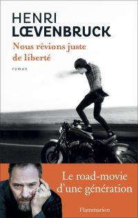 Nous rêvions juste de liberté | Loevenbruck, Henri (1972-....). Auteur