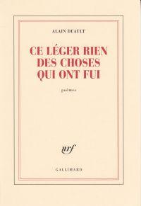 Ce léger rien des choses qui ont fui | Duault, Alain (1949-....). Auteur
