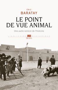 Le Point de vue animal. Une autre version de l'histoire | Baratay, Eric. Auteur
