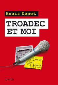 Troadec et moi | Denet, Anaïs. Auteur