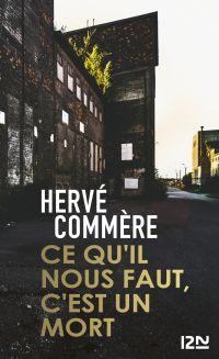 Ce qu'il nous faut, c'est un mort | Commère, Hervé (1974-....). Auteur