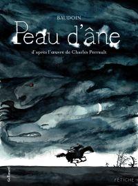 Peau d'âne. D'après l'œuvre de Charles Perrault | Baudoin, Edmond (1942-....). Auteur