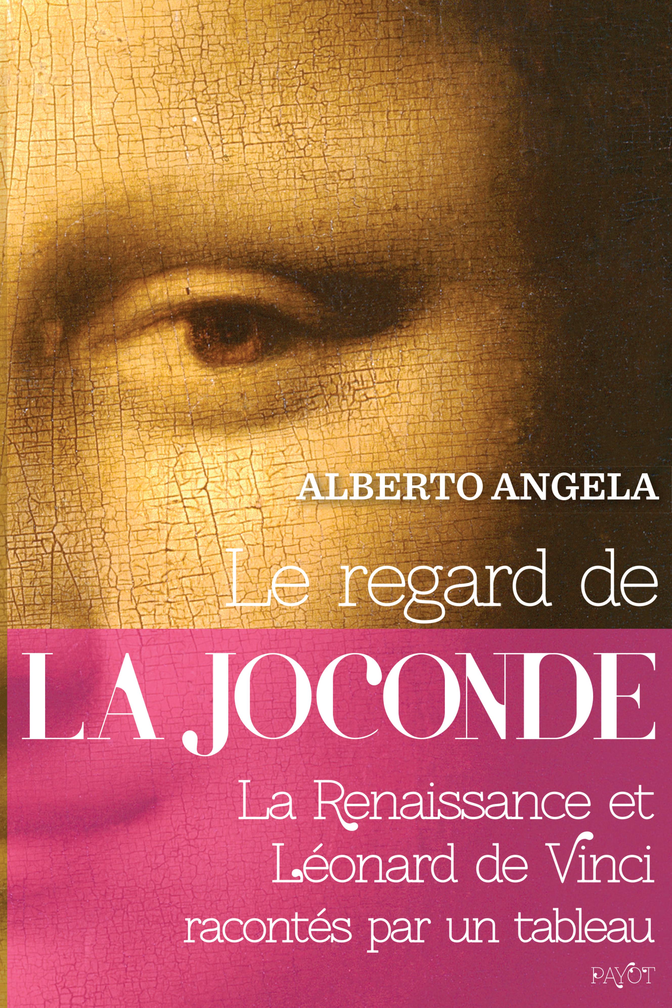Le regard de la Joconde, La Renaissance et L?onard de Vinci racont?s par un tableau