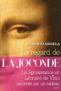 Le regard de la Joconde | Angela, Alberto (1962-....). Auteur