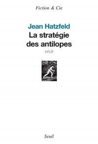 La Stratégie des antilopes | Hatzfeld, Jean (1949-....). Auteur