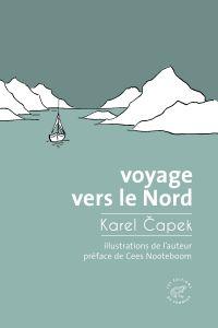 Voyage vers le Nord | Capek, Karel (1890-1938). Auteur