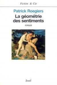 La Géométrie des sentiments | Roegiers, Patrick (1947-....). Auteur